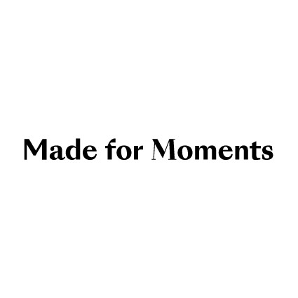 Made for moments